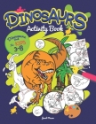 Dinosaurs Activity Book: Dinosaurs Books For Kids 3-8 (Mazes, Dot To Dot, Coloring, Drawing And More) Cover Image