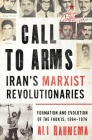 Call to Arms: Iran's Marxist Revolutionaries: Formation and Evolution of the Fada'is, 1964–1976 (Radical Histories of the Middle East) Cover Image
