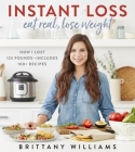 Instant Loss: Eat Real, Lose Weight: How I Lost 125 Pounds—Includes 100+ Recipes Cover Image