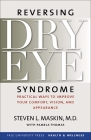 Reversing Dry Eye Syndrome: Practical Ways to Improve Your Comfort, Vision, and Appearance (Yale University Press Health & Wellness) Cover Image