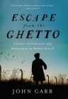 Escape from the Ghetto: A Story of Survival and Resilience in World War II Cover Image