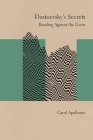 Dostoevsky's Secrets: Reading Against the Grain (Studies in Russian Literature and Theory) Cover Image