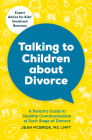 Talking to Children about Divorce: A Parent's Guide to Healthy Communication at Each Stage of Divorce Cover Image