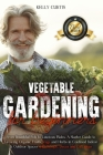 Vegetable Gardening for Beginners: From Bountiful Pots to Luscious Plates. A Starter Guide to Growing Organic Fruits, Vegs and Herbs in Confined Indoo Cover Image