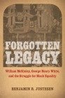 Forgotten Legacy: William McKinley, George Henry White, and the Struggle for Black Equality Cover Image