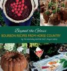 Beyond the Glass: Bourbon Recipes From Horse Country Cover Image