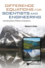 Difference Equations for Scientists and Engineering: Interdisciplinary Difference Equations Cover Image