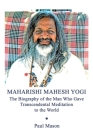 Maharishi Mahesh Yogi: The Biography of the Man Who Gave Transcendental Meditation to the World Cover Image