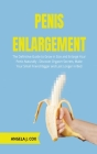 Penis Enlargement: The Definitive Guide to Grow in Size and Enlarge Your Penis Naturally - Discover Orgasm Secrets, Make Your Small Frien Cover Image