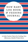 New Baby Log Book & Feeding Journal: 90 Daily Tracker Charts for Feeding, First Milestones, Health & Much More Cover Image