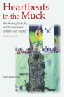 Heartbeats in the Muck: The History, Sea Life, and Environment of New York Harbor, Revised Edition Cover Image