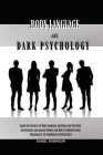 Body Language and Dark Psychology: Learn the Secrets of Body Language, Gestures and Postures to Influence and Analyze People and How to Improve Your P Cover Image