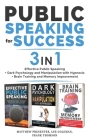 PUBLIC SPEAKING FOR SUCCESS - 3 in 1: Effective Public Speaking + Dark Psychology and Manipulation with Hypnosis + Brain Training and Memory Improveme Cover Image