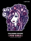 Coloring Books For Girls: Princess & Unicorn Designs: Advanced Coloring Pages for Tweens, Older Kids & Girls, Detailed Zendoodle Designs & Patte Cover Image