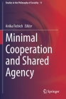 Minimal Cooperation and Shared Agency (Studies in the Philosophy of Sociality #11) Cover Image