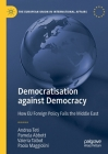 Democratisation Against Democracy: How Eu Foreign Policy Fails the Middle East (European Union in International Affairs) Cover Image