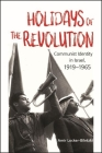 Holidays of the Revolution: Communist Identity in Israel, 1919-1965 Cover Image
