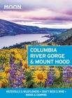 Moon Columbia River Gorge & Mount Hood: Waterfalls & Wildflowers, Craft Beer & Wine, Hiking & Camping (Travel Guide) Cover Image