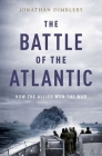 The Battle of the Atlantic: How the Allies Won the War Cover Image
