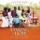 Daring to Hope: Finding God's Goodness in the Broken and the Beautiful Cover Image