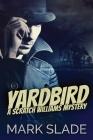 Yardbird: A Scratch Williams Mystery Cover Image