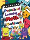 Preschool Learning Math Workbook: Amazing Beginner Math Workbook for Toddlers and Preschoolers-Ages 2-4,3-5/Early Math, Learning Numbers, Counting, Tr Cover Image