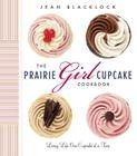 The Prairie Girl Cupcake Cookbook: Living Life One Cupcake at a Time Cover Image
