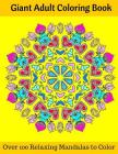 Giant Adult Coloring Book: Over 100 Relaxing Mandalas to Color Cover Image