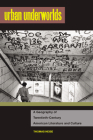 Urban Underworlds: A Geography of Twentieth-Century American Literature and Culture (The American Literatures Initiative) Cover Image