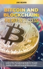 Bitcoin and Blockchain: The Key to Success Learn the Fundamentals to Invest Safely In Bitcoins and Blockchain Cover Image