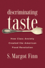 Discriminating Taste: How Class Anxiety Created the American Food Revolution Cover Image