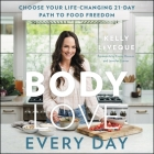 Body Love Every Day: Choose Your Life-Changing 21-Day Path to Food Freedom! Cover Image