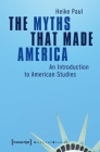 The Myths That Made America: An Introduction to American Studies Cover Image