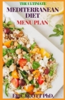 The Ultimate Mediterranean Diet Menu Plan: Weekly Plans And Recipes For A Healthy Lifestyle To Start The Journey To Lifelong Health Cover Image