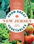 Grow Great Vegetables in New Jersey (Regional Vegetable Gardening Series) Cover Image
