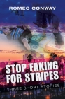 Stop Faking for Stripes: Three Short Stories Cover Image