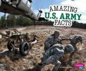 Amazing U.S. Army Facts (Amazing Military Facts) Cover Image