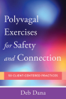 Polyvagal Exercises for Safety and Connection: 50 Client-Centered Practices (Norton Series on Interpersonal Neurobiology) Cover Image