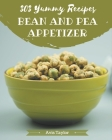 303 Yummy Bean And Pea Appetizer Recipes: Home Cooking Made Easy with Yummy Bean And Pea Appetizer Cookbook! Cover Image
