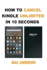 How to Cancel Kindle Unlimited in 10 Seconds: Simple Step by Step Guide with Pictures Cover Image