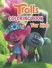 Trolls Coloring Book For Kids: Trolls Coloring Book for Kids, Girls, Toddlers, Preschoolers Cover Image