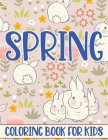 Spring Coloring Book For Kids: Fun and Creative Spring related themed for kids Cover Image