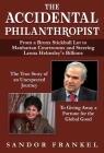 The Accidental Philanthropist: From A Bronx Stickball Lot to Manhattan Courtrooms and Steering Leona Helmsley's Billions Cover Image