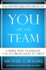 You Are The Team: 6 Simple Ways Teammates Can Go From Good To Great Cover Image