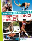 Make Me the Best at Track and Field (Make Me the Best Athlete) Cover Image