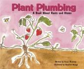 Plant Plumbing: A Book about Roots and Stems (Growing Things (Picture Window Books)) Cover Image