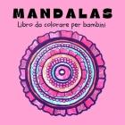 Mandalas Libro da Colorare per Bambini: Mandala divertenti, facili e rilassanti per ragazzi, ragazze e principianti Ι Disegni da colorare per all Cover Image