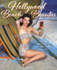 Hollywood Beach Beauties: Sea Sirens, Sun Goddesses, and Summer Style 1930-1970 Cover Image