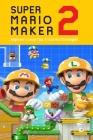 Super Mario Maker 2: Beginner's Level Tips, Tricks And Strategies: Super Mario Maker 2 Tutorial Cover Image
