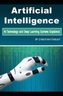 Artificial Intelligence: Ai Technology and Deep Learning Systems Explained Cover Image
